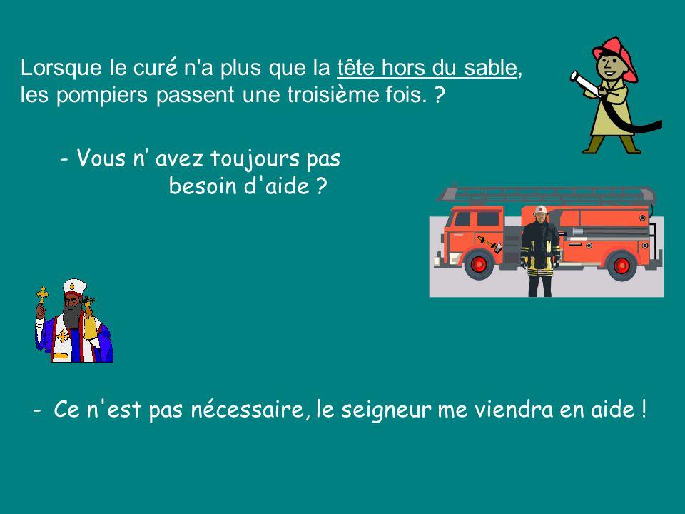 Alors que le curé s'enfonce jusqu'à la ceinture, le camion repasse et les pompiers lui reposent la question ? - Vous avez besoin d'aide ? - Ce n'est p