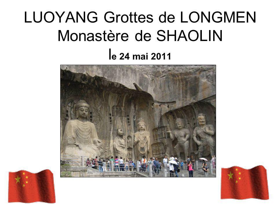 LUOYANG Grottes de LONGMEN Monastère de SHAOLIN l e 24 mai 2011