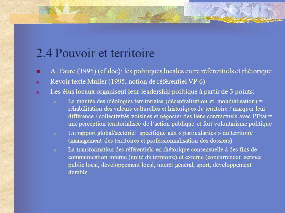 2.4 Pouvoir et territoire A. Faure (1995) (cf doc): les politiques locales entre référentiels et rhétorique o Revoir texte Muller (1995, notion de réf