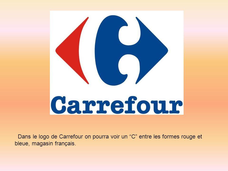 Dans le logo de Carrefour on pourra voir un C entre les formes rouge et bleue, magasin français.