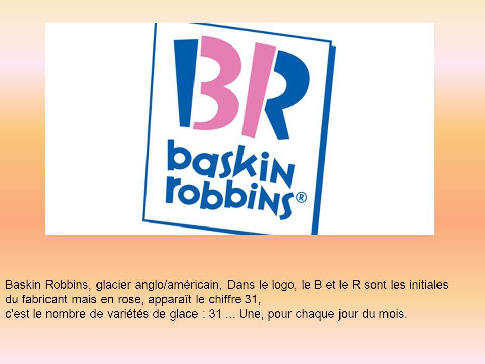 Baskin Robbins, glacier anglo/américain, Dans le logo, le B et le R sont les initiales du fabricant mais en rose, apparaît le chiffre 31, c'est le nom