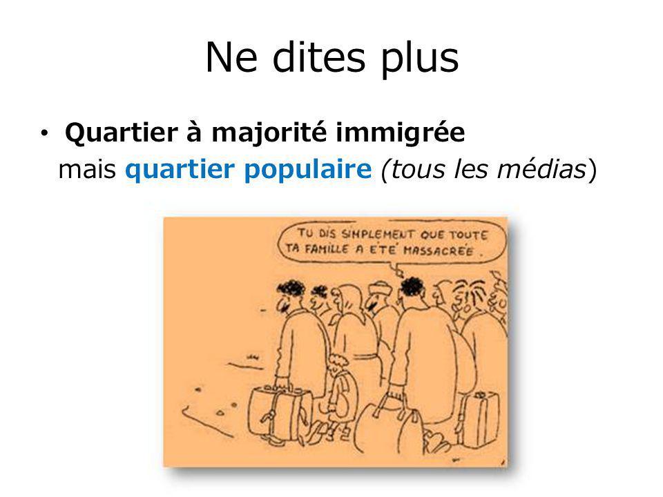 Ne dites plus Quartier à majorité immigrée mais quartier populaire (tous les médias)