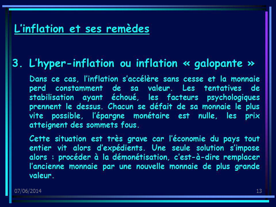 07/06/201413 3.Lhyper-inflation ou inflation « galopante » Dans ce cas, linflation saccélère sans cesse et la monnaie perd constamment de sa valeur. L