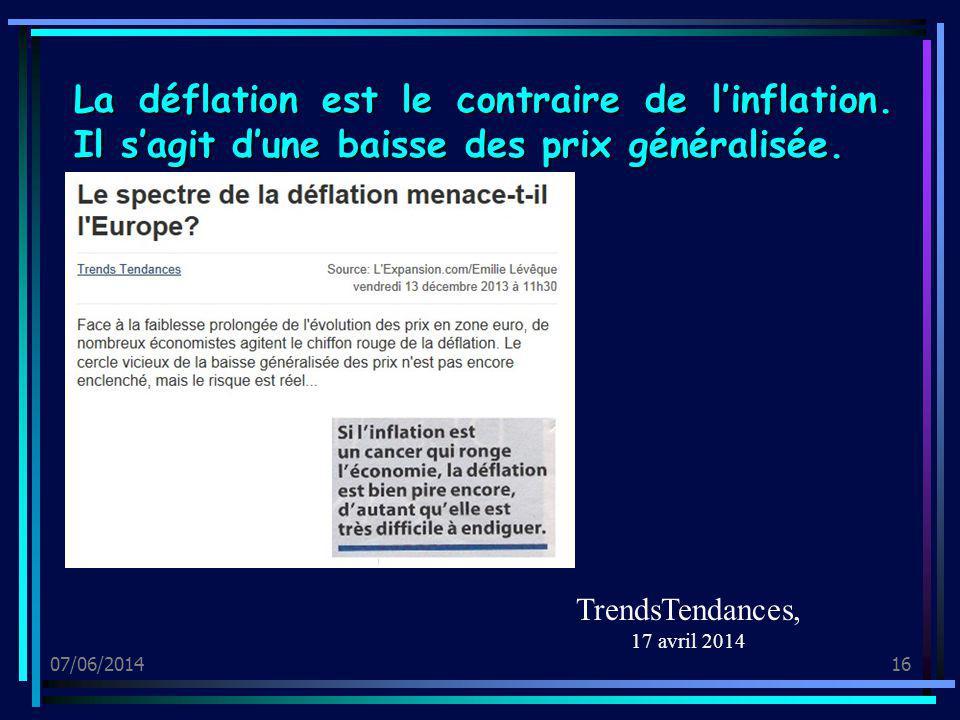 07/06/201416 La déflation est le contraire de linflation. Il sagit dune baisse des prix généralisée. TrendsTendances, 17 avril 2014