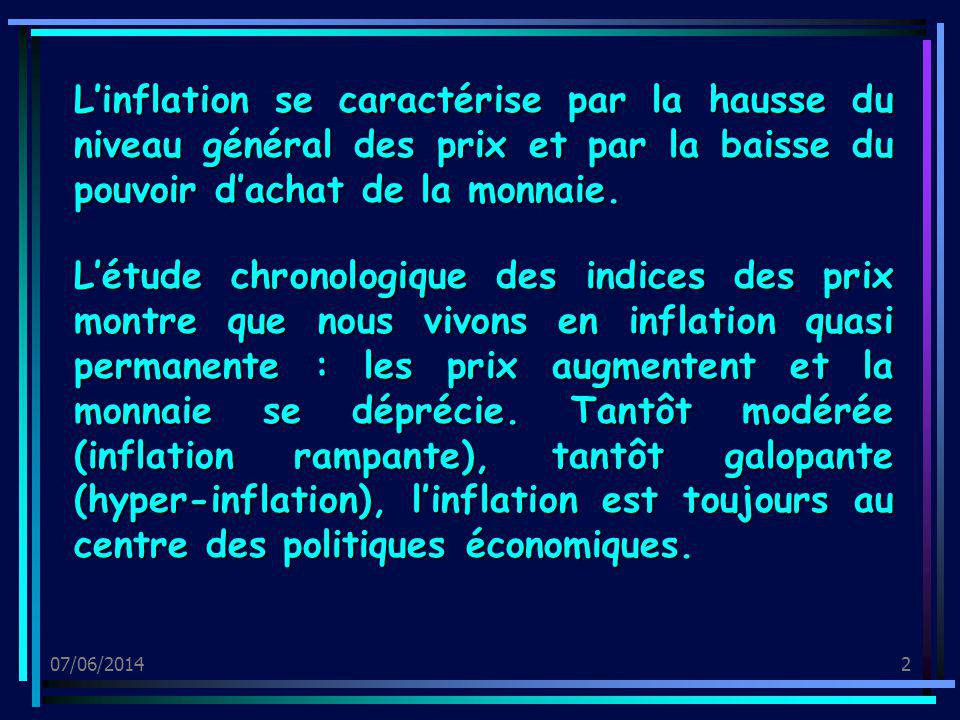07/06/201413 3.Lhyper-inflation ou inflation « galopante » Dans ce cas, linflation saccélère sans cesse et la monnaie perd constamment de sa valeur.
