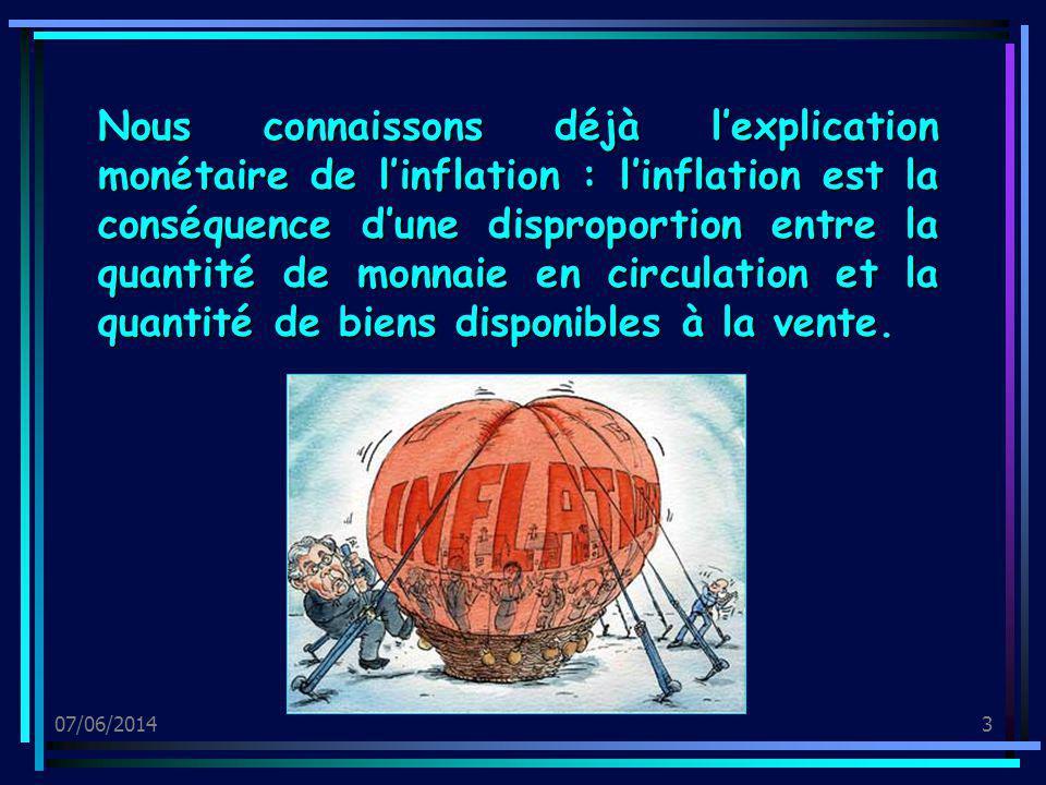07/06/20144 Dans les faits, plusieurs types dinflation peuvent encore être distingués L « inflation-demande » Elle se produit lorsque les agents économiques accroissent leur demande de biens ou de services dans une proportion qui dépasse les possibilités de loffre.