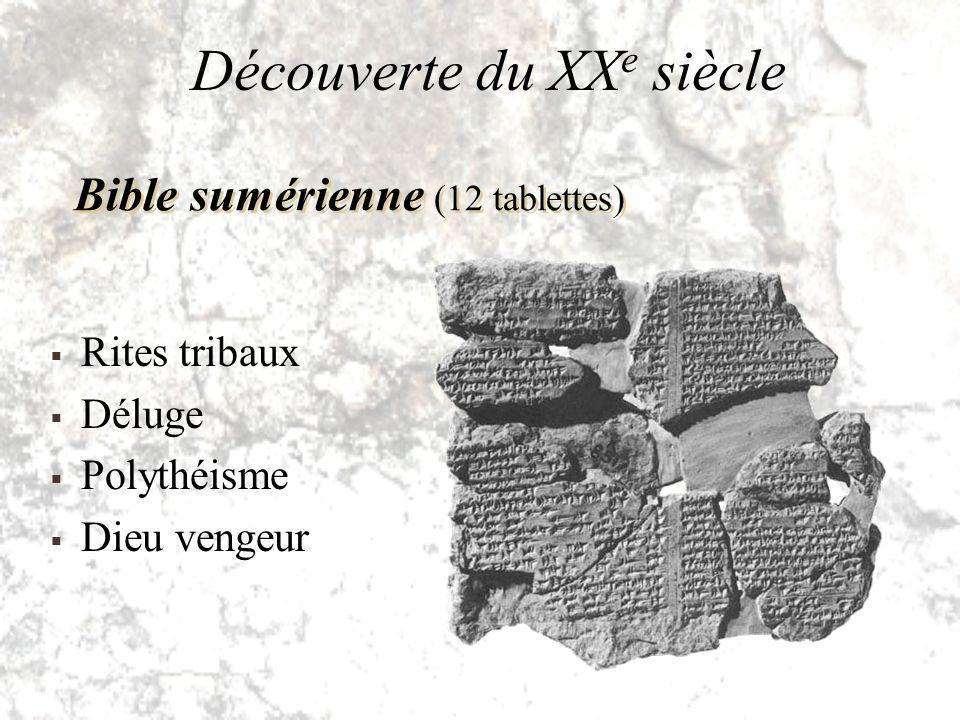 Découverte du XX e siècle Rites tribaux Déluge Polythéisme Dieu vengeur Bible sumérienne (12 tablettes)
