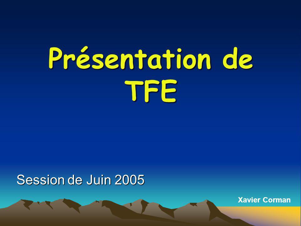 Présentation de TFE Session de Juin 2005 Xavier Corman