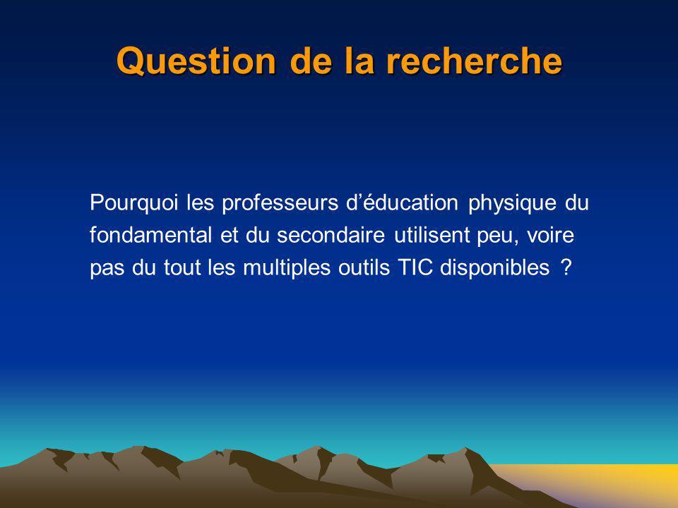 Question de la recherche Pourquoi les professeurs déducation physique du fondamental et du secondaire utilisent peu, voire pas du tout les multiples o