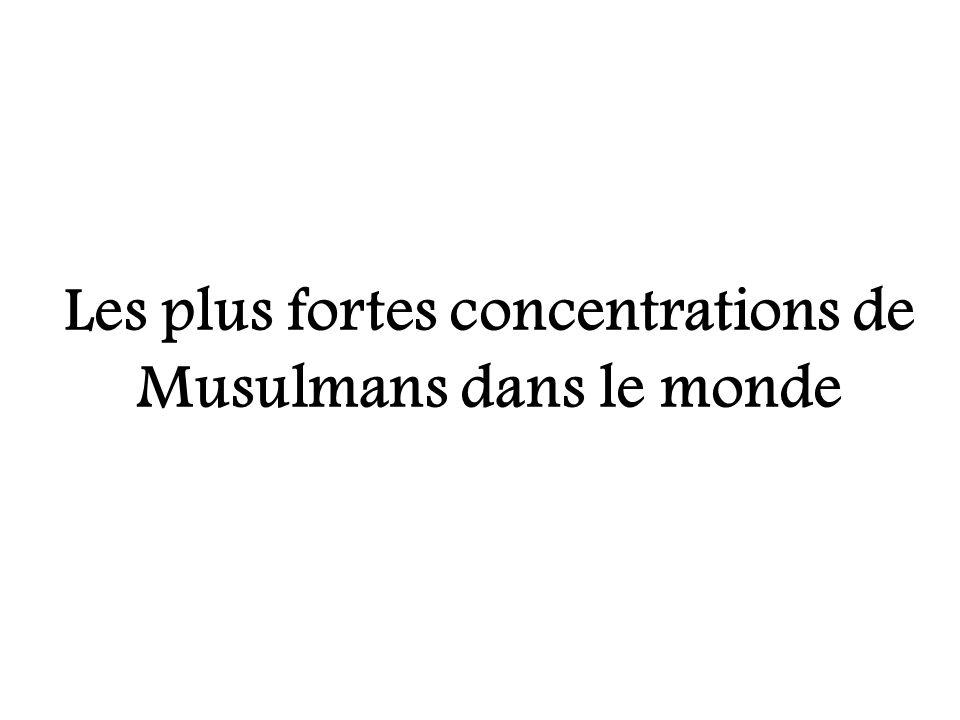 Les plus fortes concentrations de Musulmans dans le monde