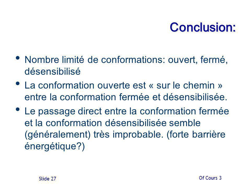 Of Cours 3 Slide 27 Conclusion: Nombre limité de conformations: ouvert, fermé, désensibilisé La conformation ouverte est « sur le chemin » entre la conformation fermée et désensibilisée.