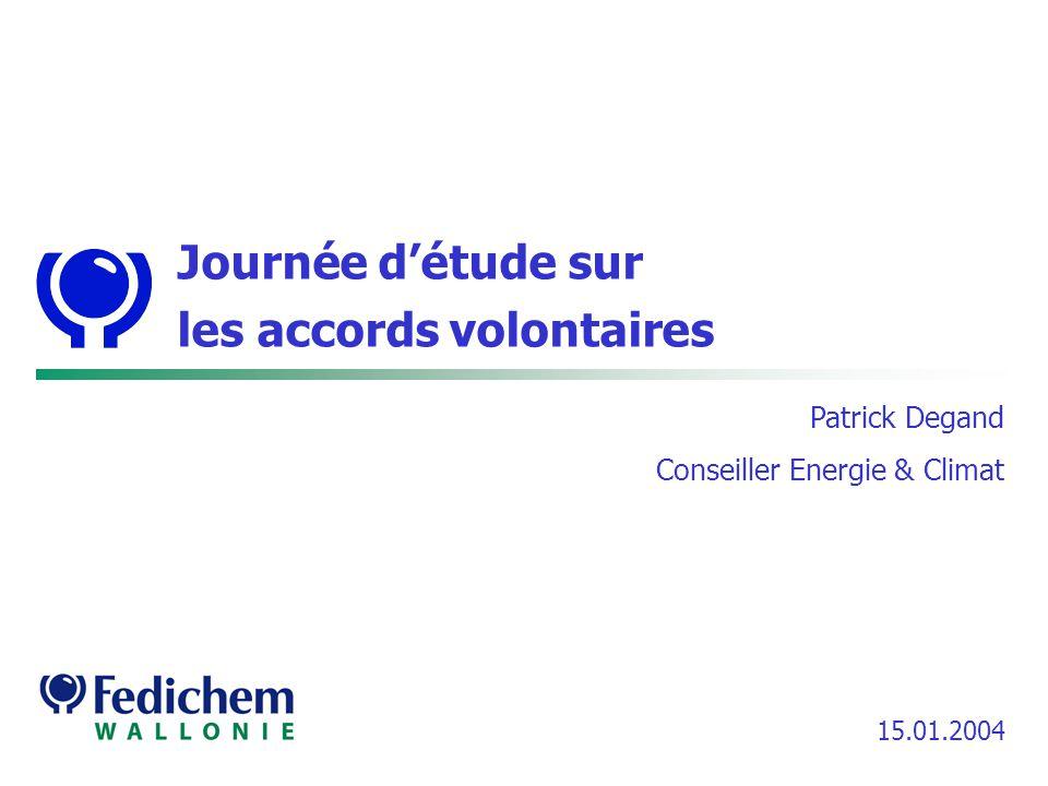 Journée détude sur les accords volontaires 15.01.2004 Patrick Degand Conseiller Energie & Climat