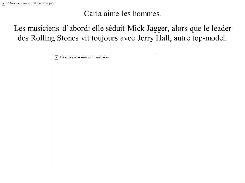 Carla aime les hommes. Les musiciens dabord: elle séduit Mick Jagger, alors que le leader des Rolling Stones vit toujours avec Jerry Hall, autre top-m
