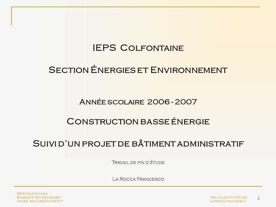 1 IEPS Colfontaine Section Énergies et Environnement Année scolaire 2006 - 2007 Construction basse énergie Suivi dun projet de bâtiment administratif