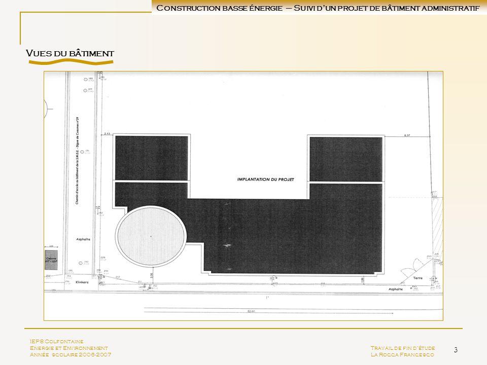 3 IEPS Colfontaine Energie et EnvironnementTravail de fin détude Année scolaire 2006-2007La Rocca Francesco Vues du bâtiment Construction basse énergi