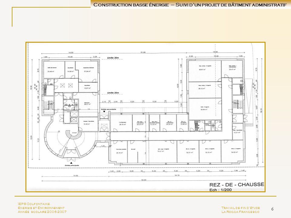 6 IEPS Colfontaine Energie et EnvironnementTravail de fin détude Année scolaire 2006-2007La Rocca Francesco Construction basse énergie – Suivi dun pro