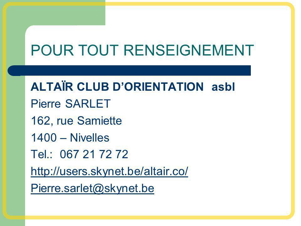 POUR TOUT RENSEIGNEMENT ALTAÏR CLUB DORIENTATION asbl Pierre SARLET 162, rue Samiette 1400 – Nivelles Tel.: 067 21 72 72 http://users.skynet.be/altair.co/ Pierre.sarlet@skynet.be