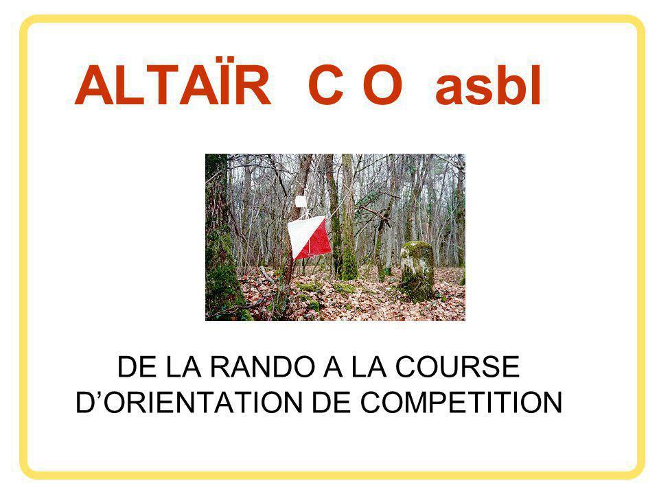 ALTAÏR C O asbl DE LA RANDO A LA COURSE DORIENTATION DE COMPETITION