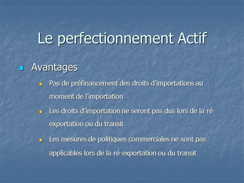 Le perfectionnement Actif Avantages Avantages Pas de préfinancement des droits dimportations au moment de limportation Pas de préfinancement des droit