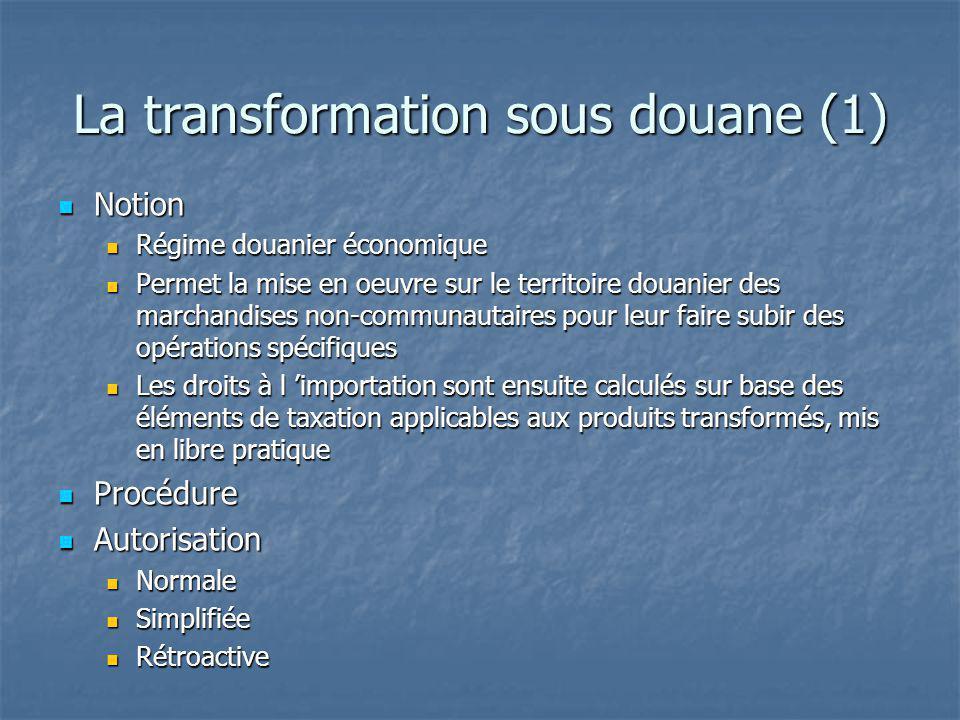 La transformation sous douane (1) Notion Notion Régime douanier économique Régime douanier économique Permet la mise en oeuvre sur le territoire douan