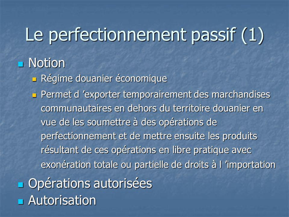 Le perfectionnement passif (1) Notion Notion Régime douanier économique Régime douanier économique Permet d exporter temporairement des marchandises c