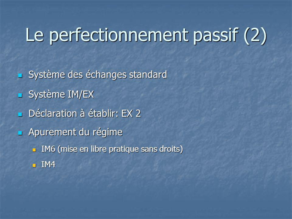 Le perfectionnement passif (2) Système des échanges standard Système des échanges standard Système IM/EX Système IM/EX Déclaration à établir: EX 2 Déc