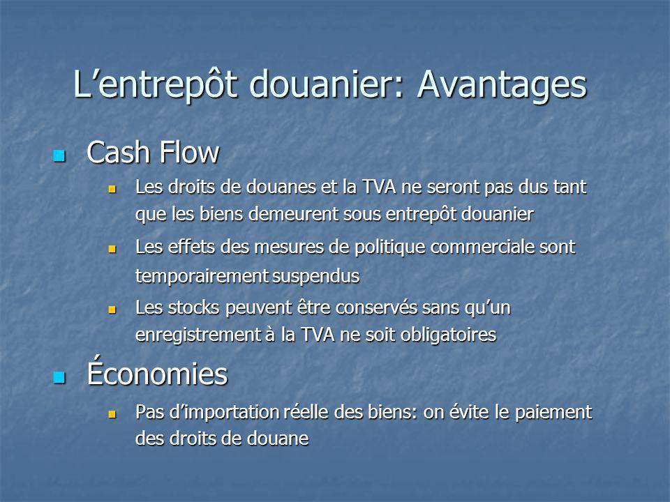Lentrepôt douanier: Avantages Cash Flow Cash Flow Les droits de douanes et la TVA ne seront pas dus tant que les biens demeurent sous entrepôt douanie