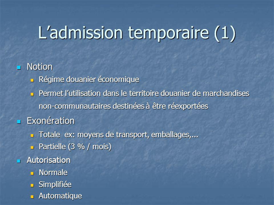 Ladmission temporaire (1) Notion Notion Régime douanier économique Régime douanier économique Permet lutilisation dans le territoire douanier de march