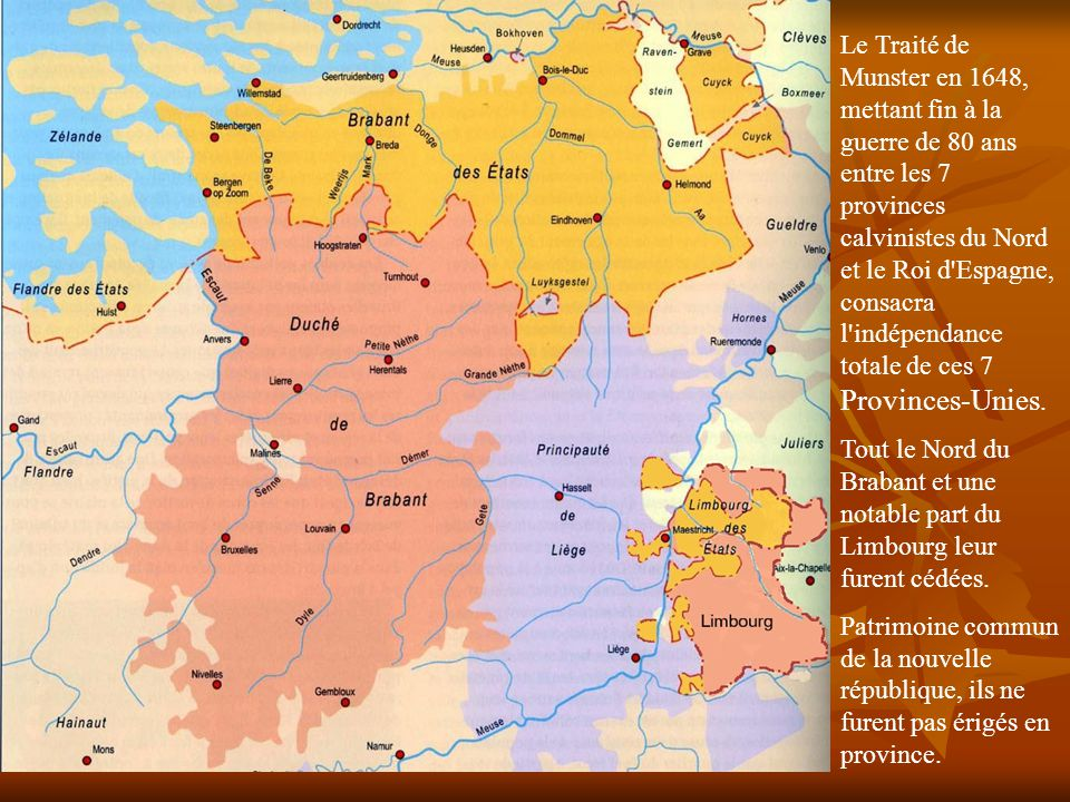 En 1609, à la trève de 12 ans, conclue par les Archiducs Albert et Isabelle, le Duché de Brabant resta amputé de quelques territoires au Nord, gardés par les 7 Provinces calvinistes rebelles, issues de l Union d Utrecht.