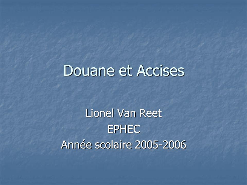 Douane et Accises Lionel Van Reet EPHEC Année scolaire 2005-2006