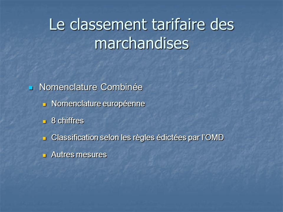 Le classement tarifaire des marchandises Nomenclature Combinée Nomenclature Combinée Nomenclature européenne Nomenclature européenne 8 chiffres 8 chif