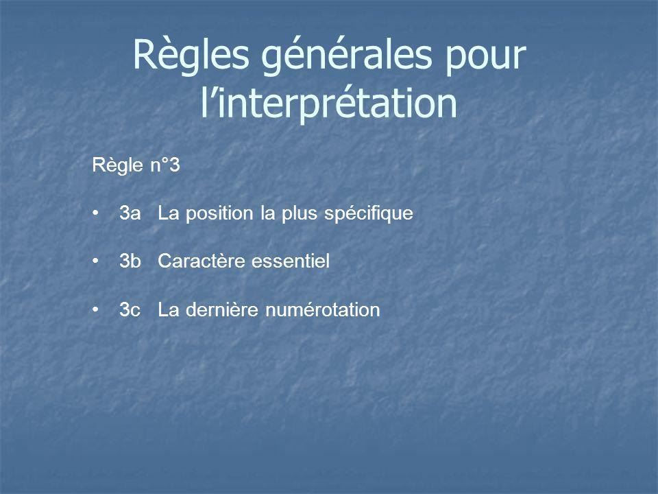 Règle n°3 3aLa position la plus spécifique 3bCaractère essentiel 3cLa dernière numérotation Règles générales pour linterprétation