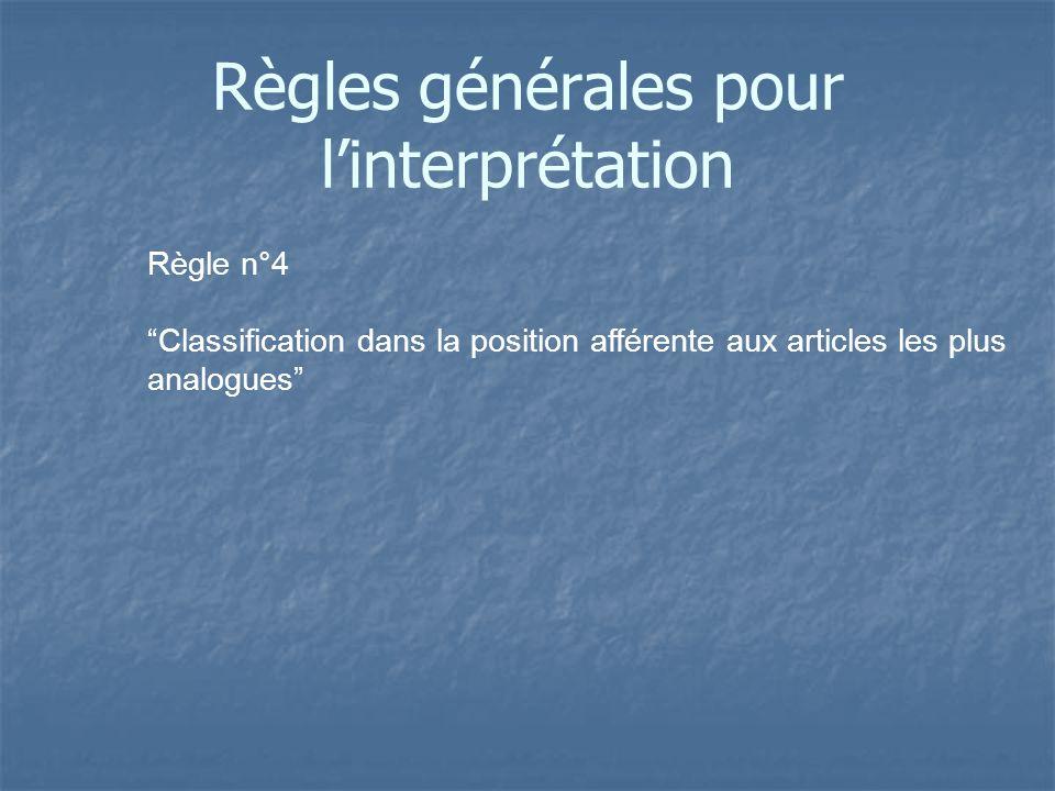 Règle n°4 Classification dans la position afférente aux articles les plus analogues Règles générales pour linterprétation