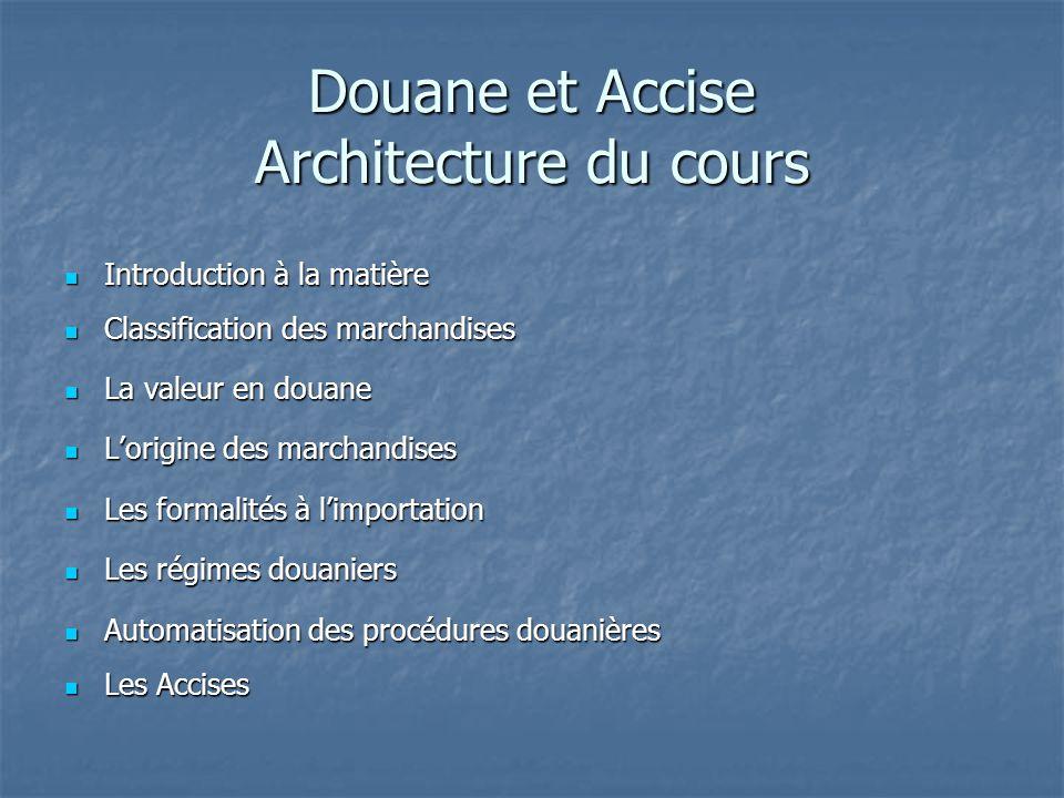 Douane et Accise Architecture du cours Introduction à la matière Introduction à la matière Classification des marchandises Classification des marchand
