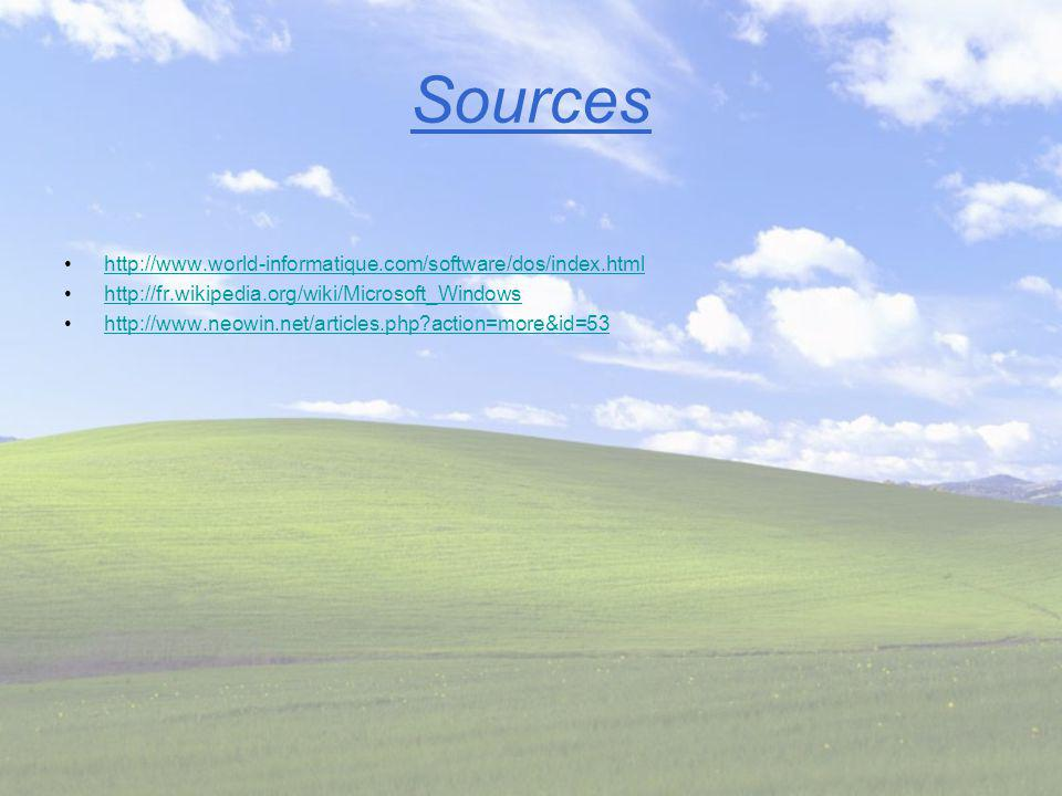 Sources http://www.world-informatique.com/software/dos/index.html http://fr.wikipedia.org/wiki/Microsoft_Windows http://www.neowin.net/articles.php?ac