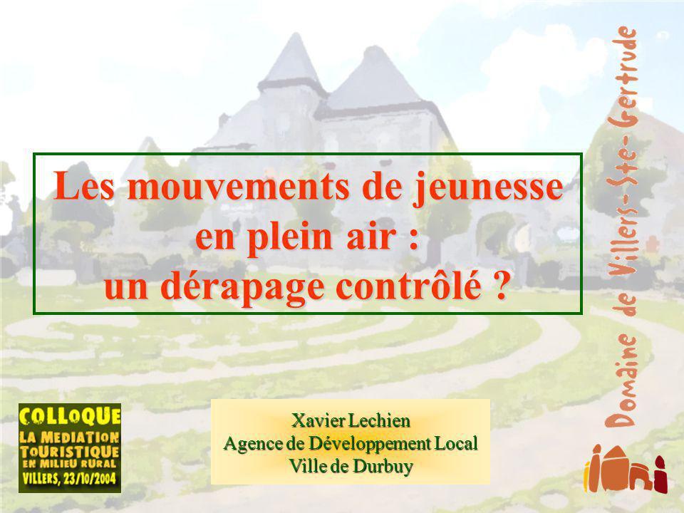 Xavier Lechien Agence de Développement Local Ville de Durbuy Villers Ste Gertrude, le 23 octobre 2004 Les mouvements de jeunesse en plein air : un dérapage contrôlé .