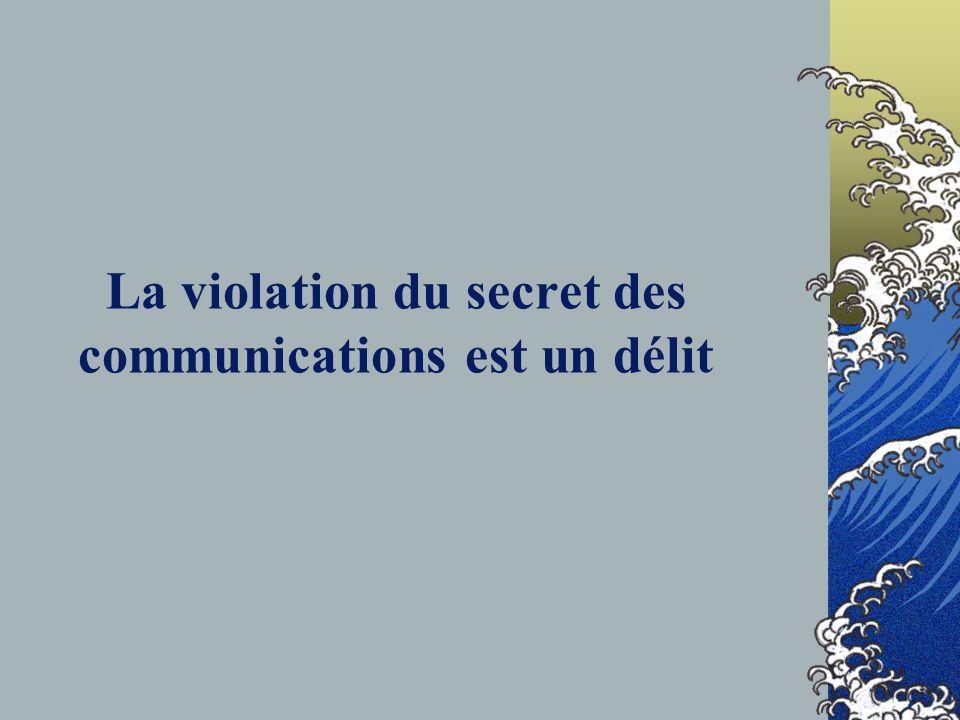 La violation du secret des communications est un délit