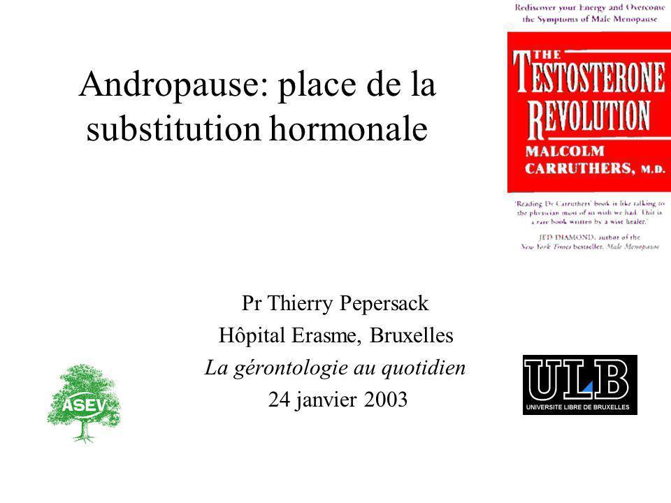 Pr Thierry Pepersack Hôpital Erasme, Bruxelles La gérontologie au quotidien 24 janvier 2003 Andropause: place de la substitution hormonale