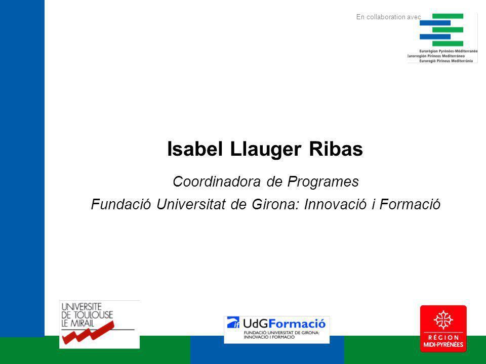 Isabel Llauger Ribas Coordinadora de Programes Fundació Universitat de Girona: Innovació i Formació En collaboration avec