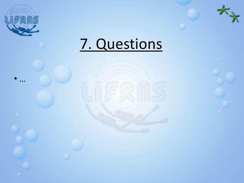 7. Questions …