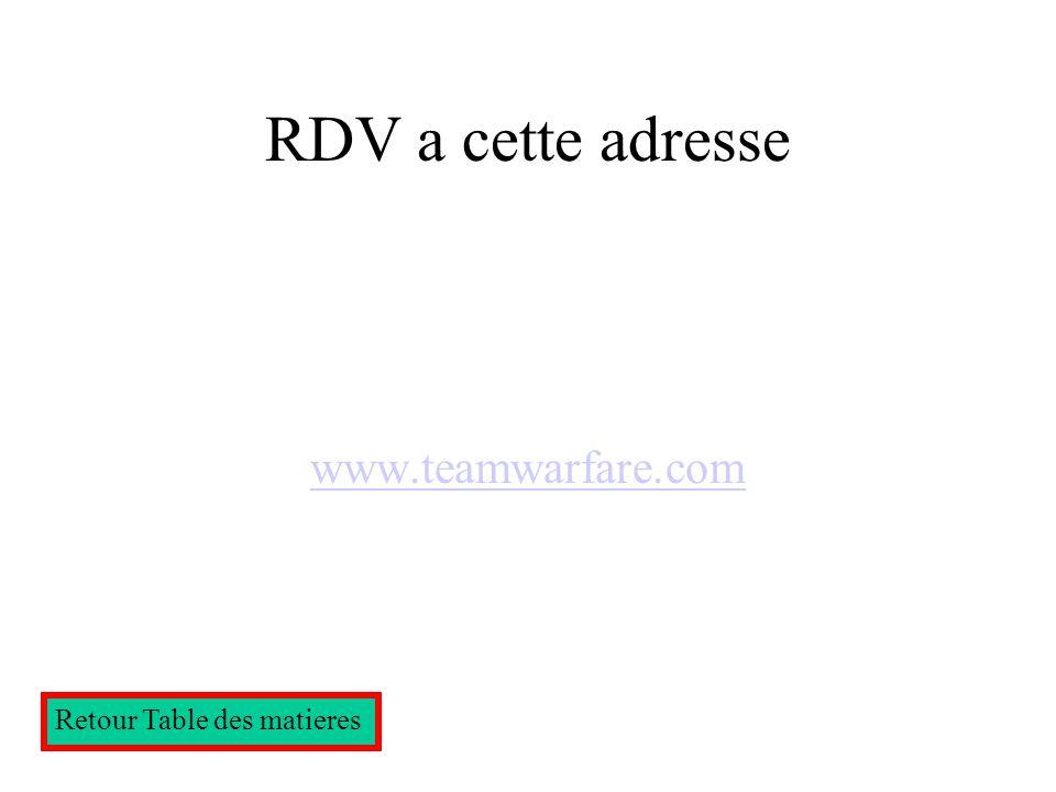 RDV a cette adresse www.teamwarfare.com Retour Table des matieres