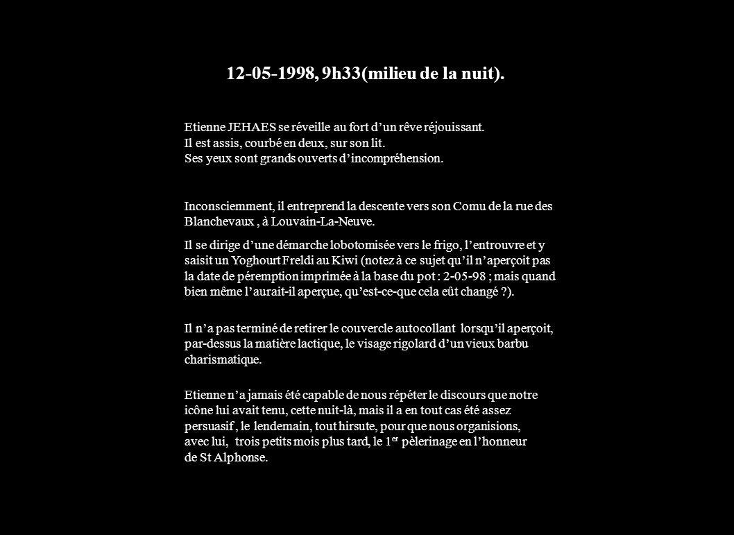 12-05-1998, 9h33(milieu de la nuit).Etienne JEHAES se réveille au fort dun rêve réjouissant.