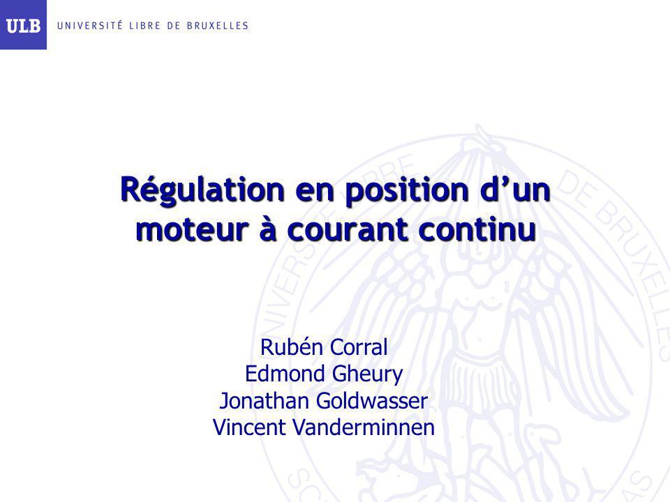 Régulation en position dun moteur à courant continu Rubén Corral Edmond Gheury Jonathan Goldwasser Vincent Vanderminnen