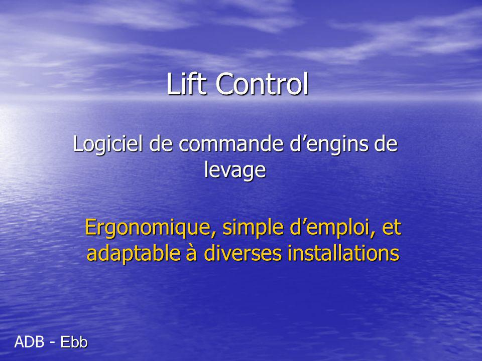 Lift Control Logiciel de commande dengins de levage Ergonomique, simple demploi, et adaptable à diverses installations Ebb ADB - Ebb