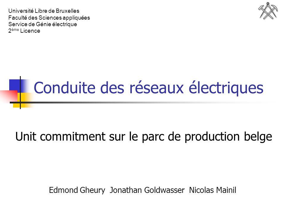 Conduite des réseaux électriques Unit commitment sur le parc de production belge Edmond Gheury Jonathan Goldwasser Nicolas Mainil Université Libre de