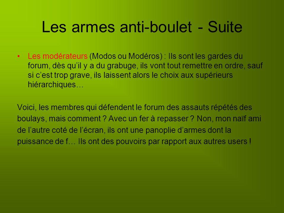 Les armes anti-boulet Pour se prémunir de ces invasion ravageuses pour nos forums et nos nerfs, il existe différents moyens : -Un forum FERME : Cest r
