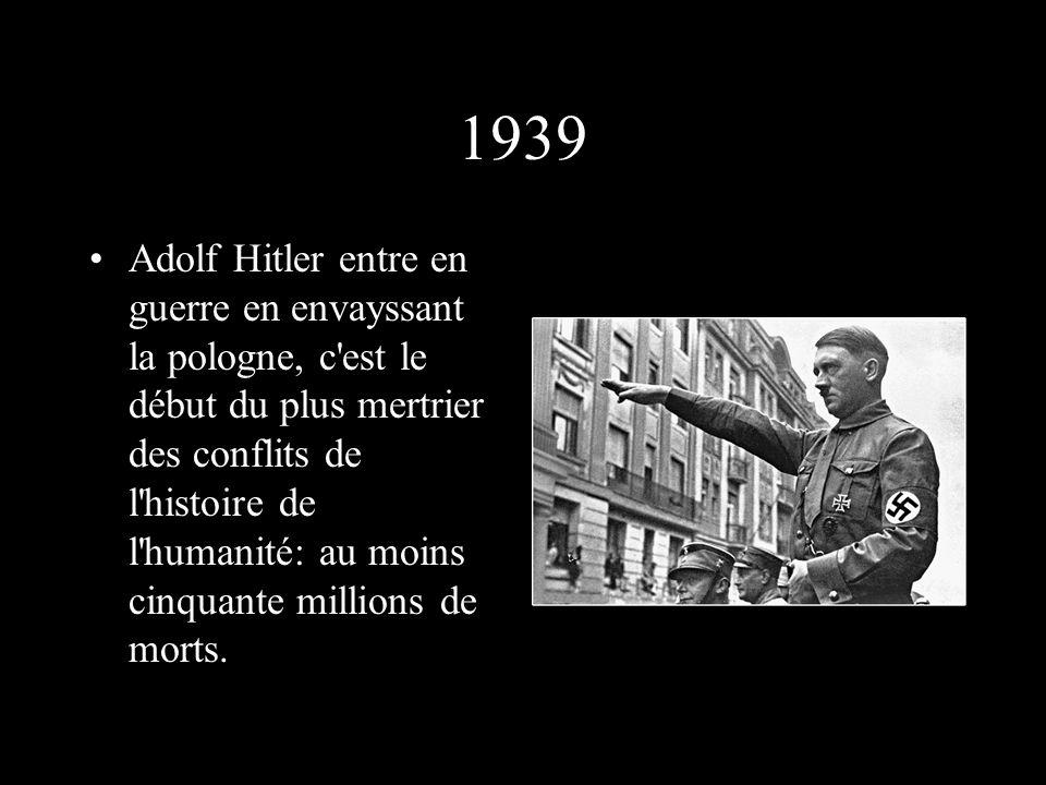 1939 Adolf Hitler entre en guerre en envayssant la pologne, c est le début du plus mertrier des conflits de l histoire de l humanité: au moins cinquante millions de morts.