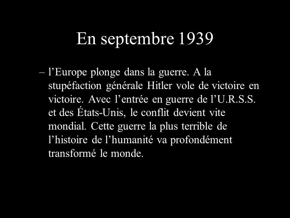 En septembre 1939 –l–lEurope plonge dans la guerre.