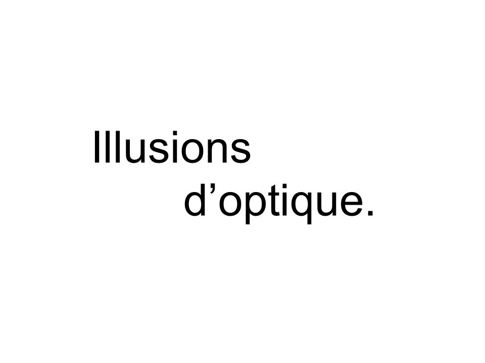 Illusions doptique.
