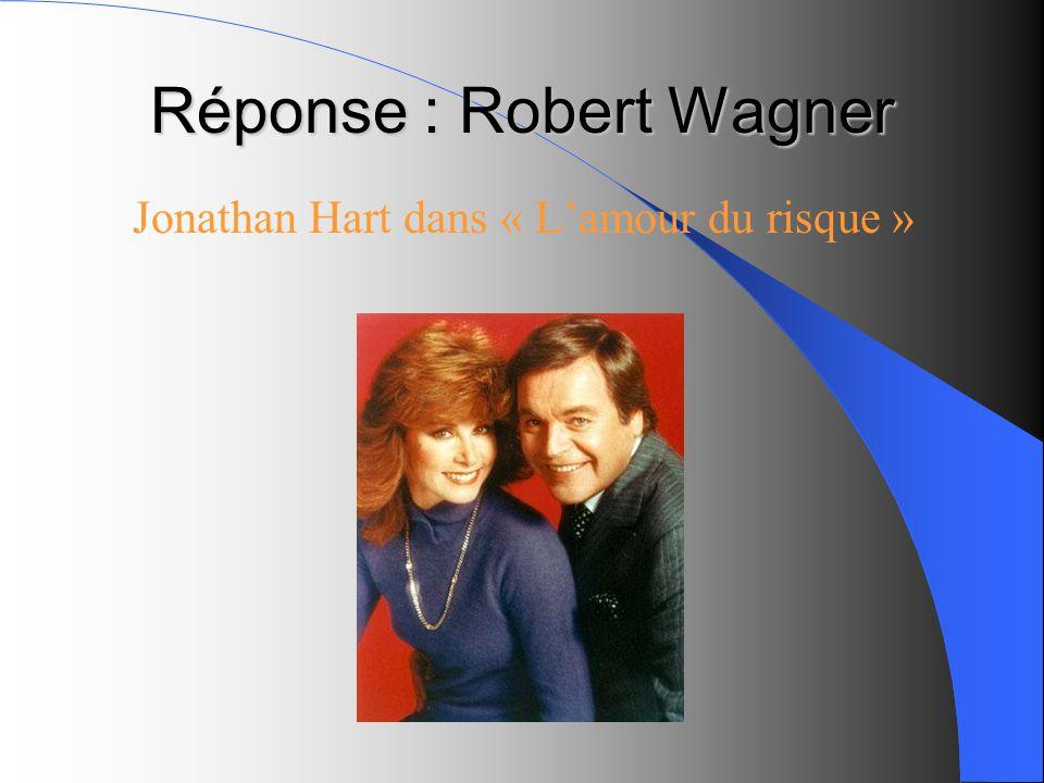 Réponse : Robert Wagner Jonathan Hart dans « Lamour du risque »